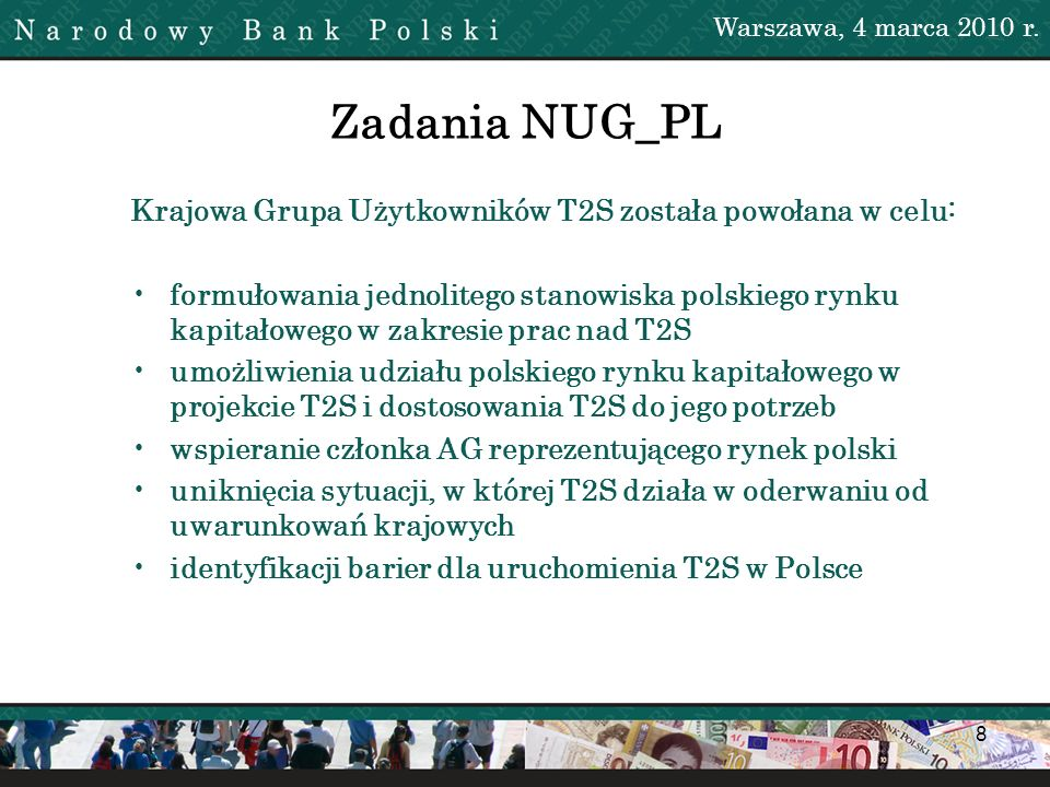 8 Zadania NUG_PL Krajowa Grupa Użytkowników T2S została powołana w celu: formułowania jednolitego stanowiska polskiego rynku kapitałowego w zakresie p