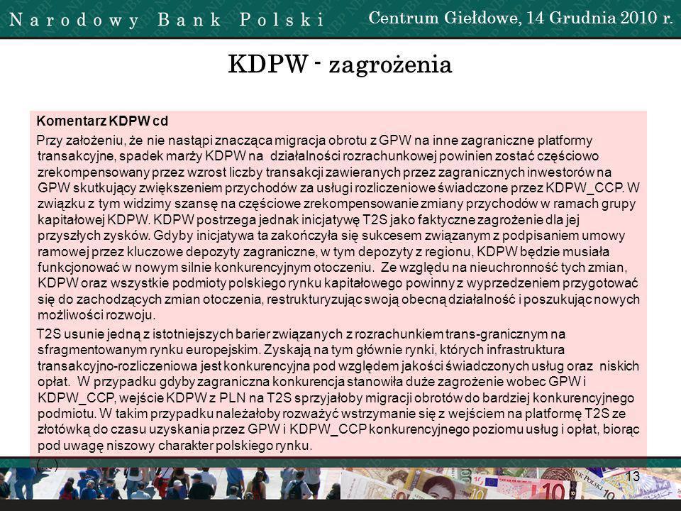 13 Centrum Giełdowe, 14 Grudnia 2010 r. KDPW - zagrożenia Komentarz KDPW cd Przy założeniu, że nie nastąpi znacząca migracja obrotu z GPW na inne zagr