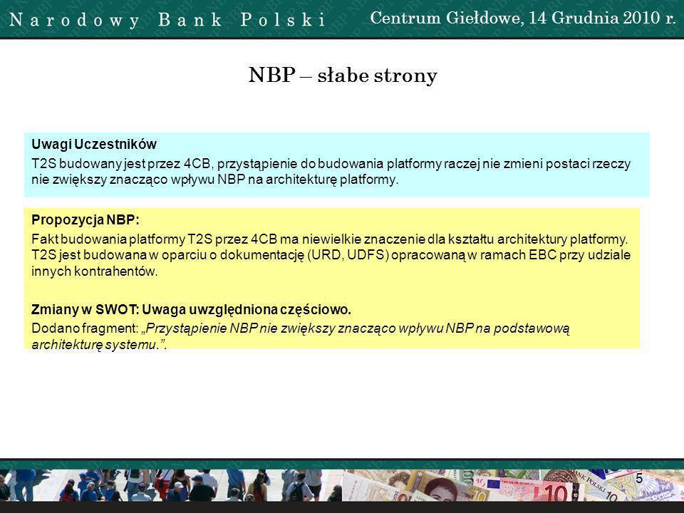 6 NBP – słabe strony Uwagi Uczestników NBP jako bank spoza Eurosytemu nie będzie dysponował statusem decyzyjnym NBC systemu (brak głosu w Radzie Prezesów); oznacza to: –Brak pełnego wpływu na prace Governing Council (GC) i T2S Board dla NBP i innych banków centralnych spoza strefy Euro.
