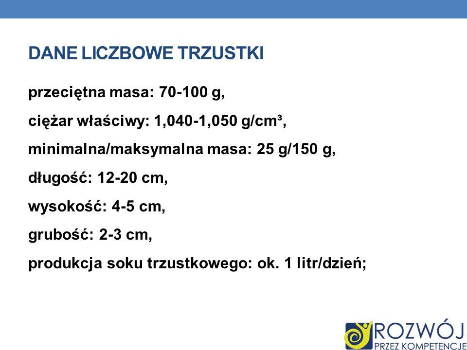 DANE LICZBOWE TRZUSTKI przeciętna masa: 70-100 g, ciężar właściwy: 1,040-1,050 g/cm³, minimalna/maksymalna masa: 25 g/150 g, długość: 12-20 cm, wysoko