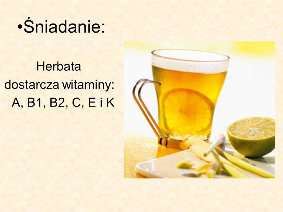Śniadanie: Herbata dostarcza witaminy: A, B1, B2, C, E i K