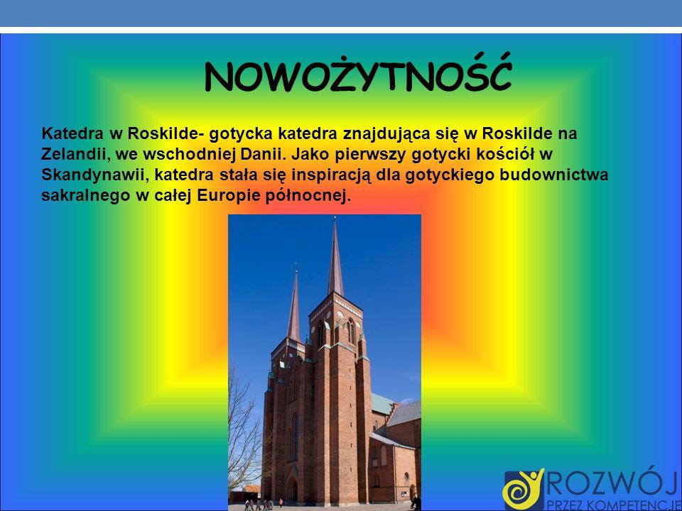 NOWOŻYTNOŚĆ Katedra w Roskilde- gotycka katedra znajdująca się w Roskilde na Zelandii, we wschodniej Danii.