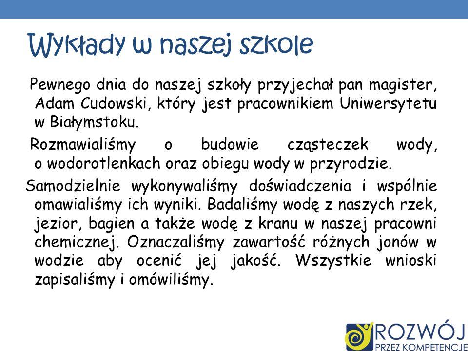 Wykłady w naszej szkole Pewnego dnia do naszej szkoły przyjechał pan magister, Adam Cudowski, który jest pracownikiem Uniwersytetu w Białymstoku. Rozm