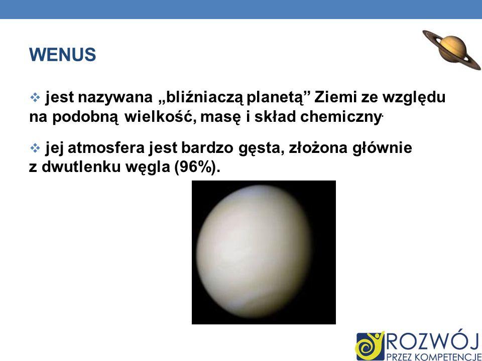 WENUS jest nazywana bliźniaczą planetą Ziemi ze względu na podobną wielkość, masę i skład chemiczny. jej atmosfera jest bardzo gęsta, złożona głównie