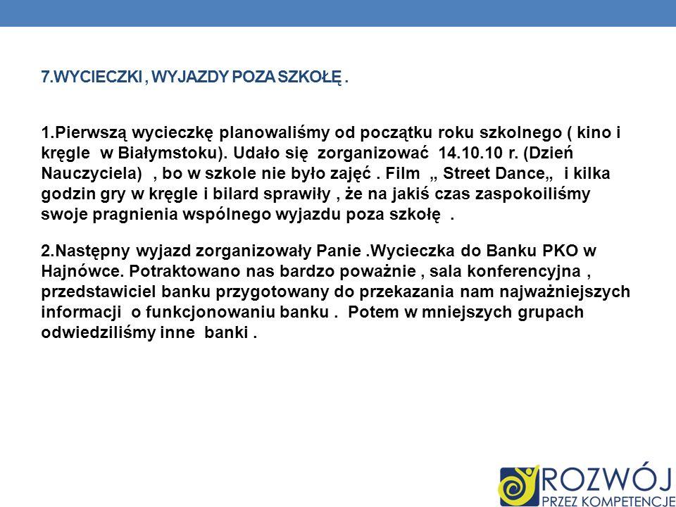 7.WYCIECZKI, WYJAZDY POZA SZKOŁĘ. 1.Pierwszą wycieczkę planowaliśmy od początku roku szkolnego ( kino i kręgle w Białymstoku). Udało się zorganizować