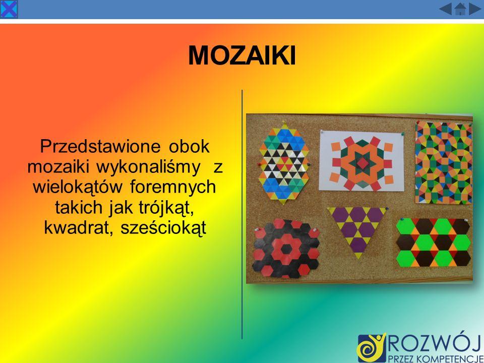 MOZAIKI Przedstawione obok mozaiki wykonaliśmy z wielokątów foremnych takich jak trójkąt, kwadrat, sześciokąt