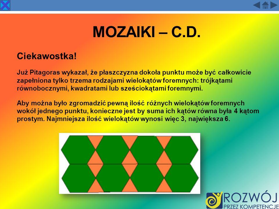MOZAIKI – C.D. Ciekawostka! Już Pitagoras wykazał, że płaszczyzna dokoła punktu może być całkowicie zapełniona tylko trzema rodzajami wielokątów forem