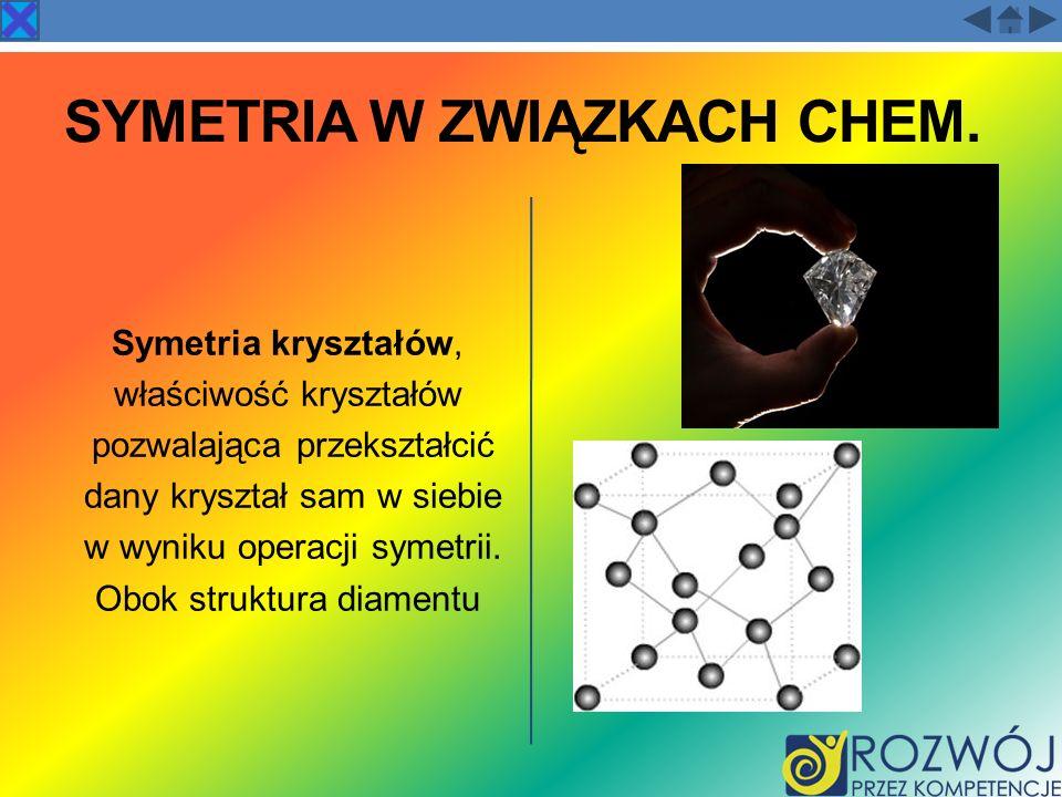 SYMETRIA W ZWIĄZKACH CHEM. Symetria kryształów, właściwość kryształów pozwalająca przekształcić dany kryształ sam w siebie w wyniku operacji symetrii.