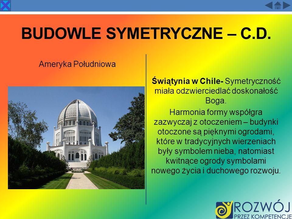 BUDOWLE SYMETRYCZNE – C.D. Ameryka Południowa Świątynia w Chile- Symetryczność miała odzwierciedlać doskonałość Boga. Harmonia formy współgra zazwycza