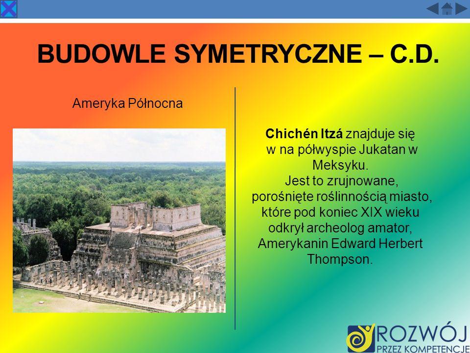 BUDOWLE SYMETRYCZNE – C.D. Ameryka Północna Chichén Itzá znajduje się w na półwyspie Jukatan w Meksyku. Jest to zrujnowane, porośnięte roślinnością mi