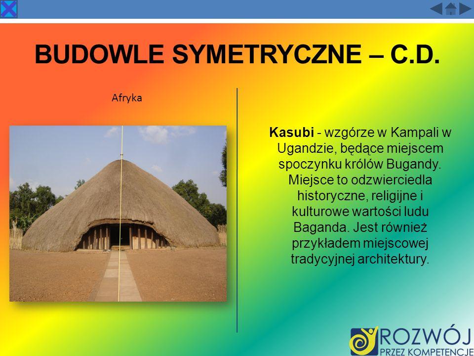 BUDOWLE SYMETRYCZNE – C.D. Kasubi - wzgórze w Kampali w Ugandzie, będące miejscem spoczynku królów Bugandy. Miejsce to odzwierciedla historyczne, reli