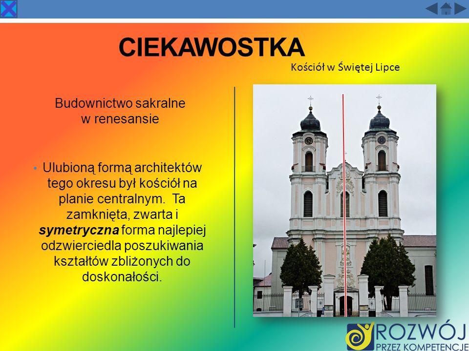 CIEKAWOSTKA Budownictwo sakralne w renesansie Ulubioną formą architektów tego okresu był kościół na planie centralnym. Ta zamknięta, zwarta i symetryc