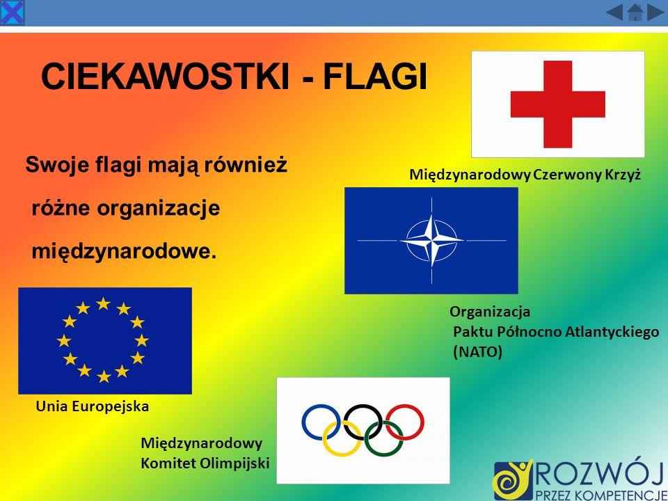 CIEKAWOSTKI - FLAGI Swoje flagi mają również różne organizacje międzynarodowe. Międzynarodowy Czerwony Krzyż Międzynarodowy Komitet Olimpijski Organiz