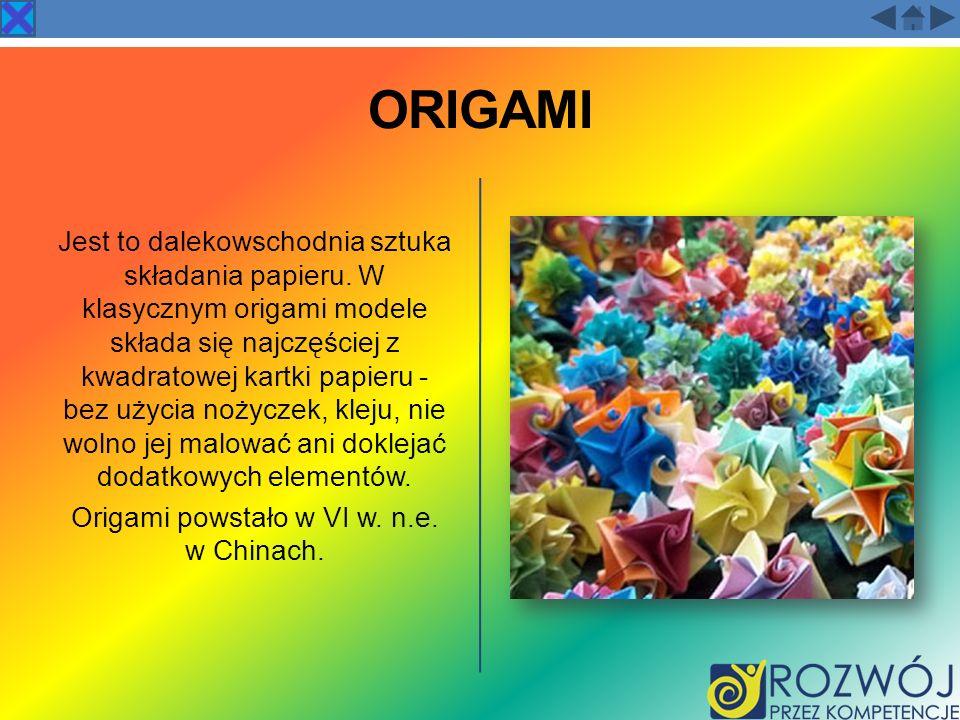 ORIGAMI Jest to dalekowschodnia sztuka składania papieru. W klasycznym origami modele składa się najczęściej z kwadratowej kartki papieru - bez użycia