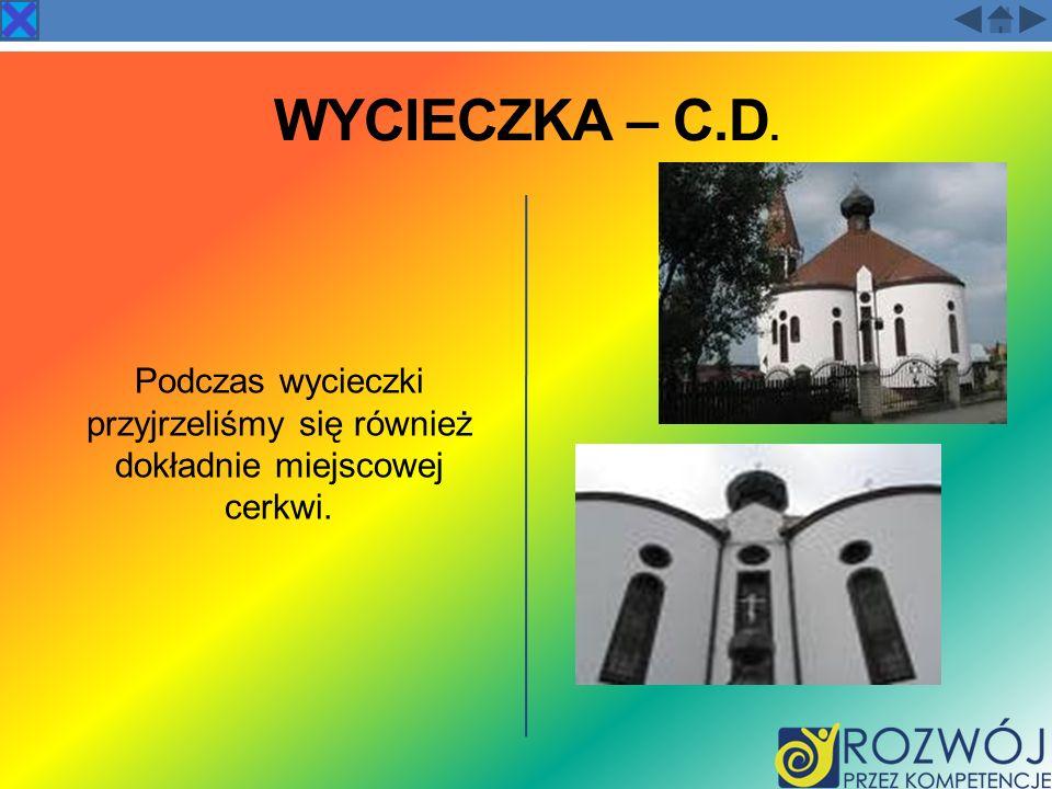 WYCIECZKA – C.D. Podczas wycieczki przyjrzeliśmy się również dokładnie miejscowej cerkwi.