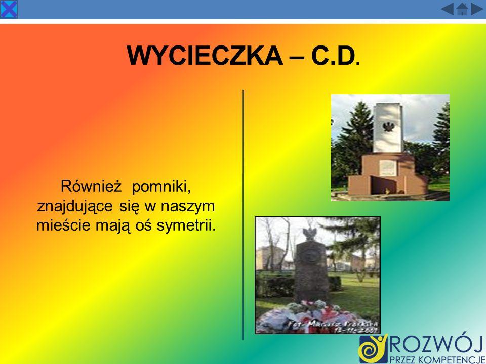 WYCIECZKA – C.D. Również pomniki, znajdujące się w naszym mieście mają oś symetrii.