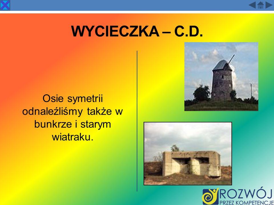 WYCIECZKA – C.D. Osie symetrii odnaleźliśmy także w bunkrze i starym wiatraku.