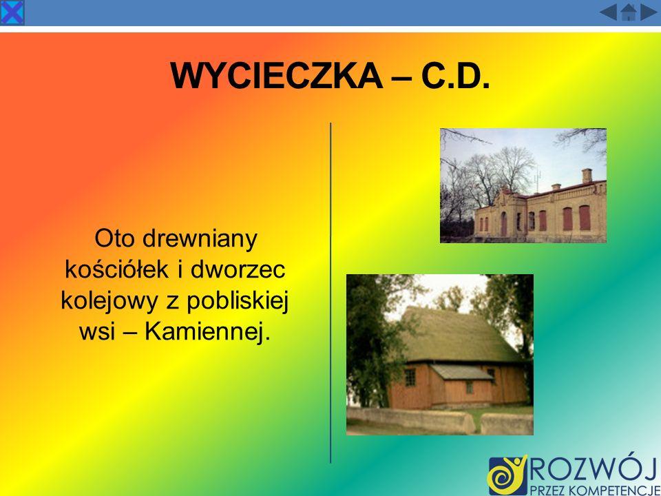 WYCIECZKA – C.D. Oto drewniany kościółek i dworzec kolejowy z pobliskiej wsi – Kamiennej.