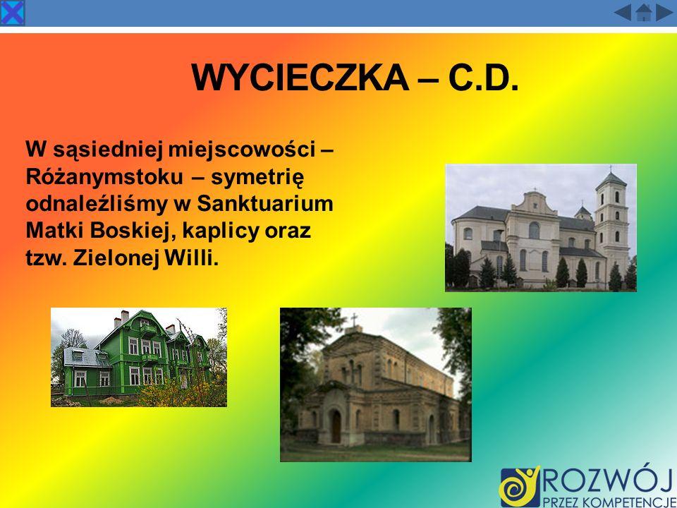 WYCIECZKA – C.D. W sąsiedniej miejscowości – Różanymstoku – symetrię odnaleźliśmy w Sanktuarium Matki Boskiej, kaplicy oraz tzw. Zielonej Willi.