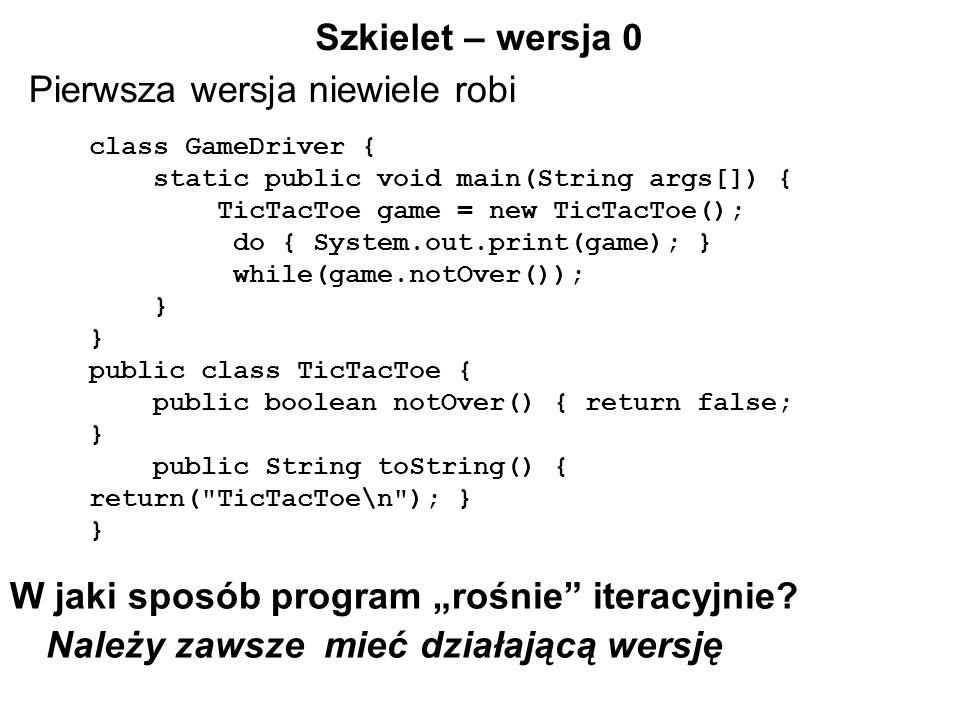 Szkielet – wersja 0 Pierwsza wersja niewiele robi W jaki sposób program rośnie iteracyjnie.