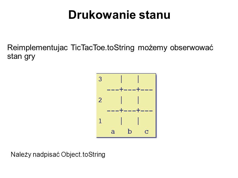 Drukowanie stanu Należy nadpisać Object.toString Reimplementujac TicTacToe.toString możemy obserwować stan gry