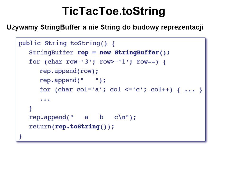 TicTacToe.toString Używamy StringBuffer a nie String do budowy reprezentacji