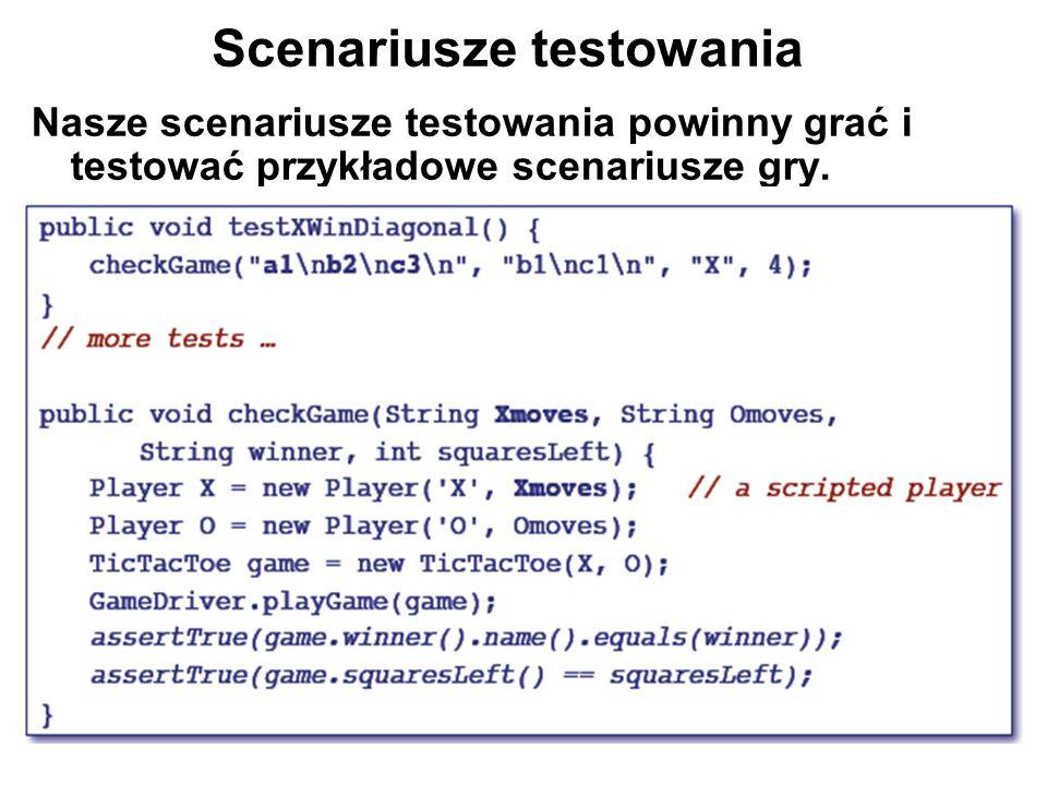 Scenariusze testowania Nasze scenariusze testowania powinny grać i testować przykładowe scenariusze gry.