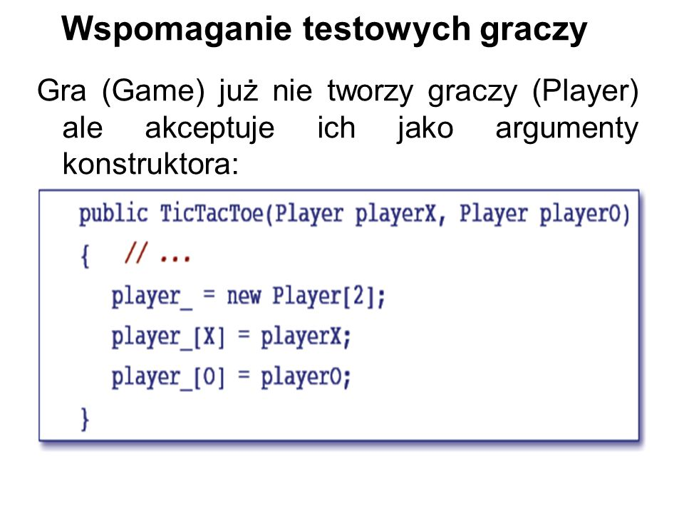 Wspomaganie testowych graczy Gra (Game) już nie tworzy graczy (Player) ale akceptuje ich jako argumenty konstruktora: