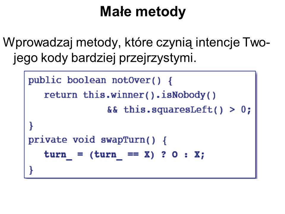 Małe metody Wprowadzaj metody, które czynią intencje Two- jego kody bardziej przejrzystymi.