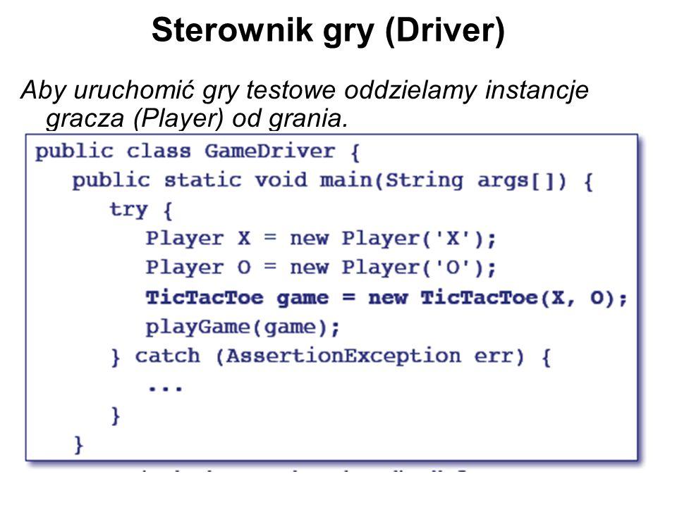 Sterownik gry (Driver) Aby uruchomić gry testowe oddzielamy instancje gracza (Player) od grania.