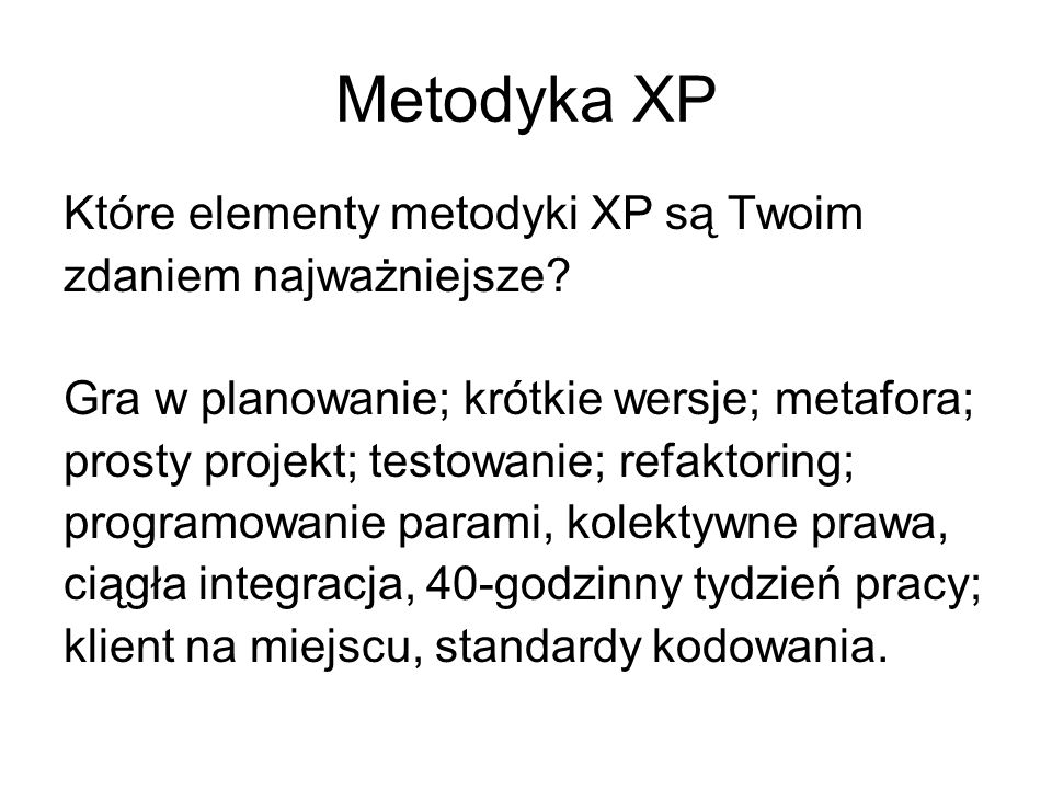 Metodyka XP Które elementy metodyki XP są Twoim zdaniem najważniejsze.