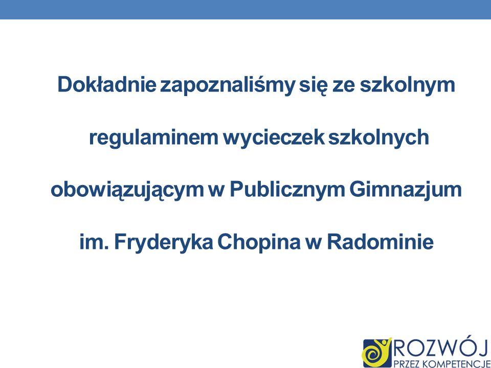 Dokładnie zapoznaliśmy się ze szkolnym regulaminem wycieczek szkolnych obowiązującym w Publicznym Gimnazjum im. Fryderyka Chopina w Radominie