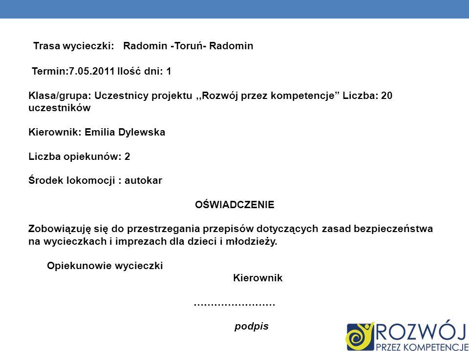 Trasa wycieczki: Radomin -Toruń- Radomin Termin:7.05.2011 Ilość dni: 1 Klasa/grupa: Uczestnicy projektu,,Rozwój przez kompetencje Liczba: 20 uczestnik