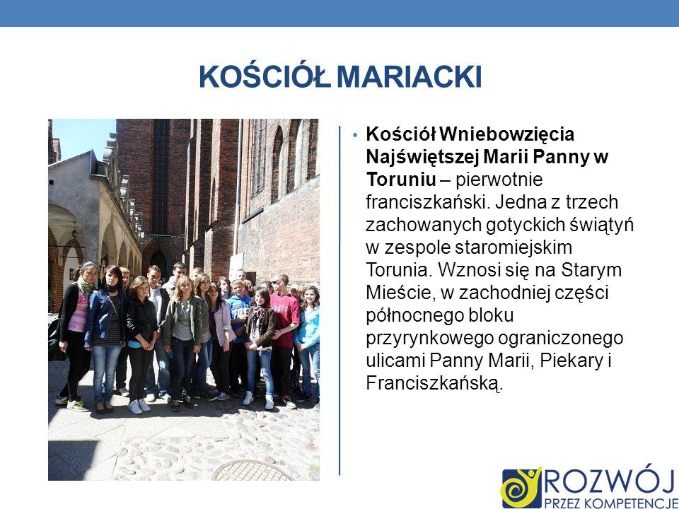 KOŚCIÓŁ MARIACKI Kościół Wniebowzięcia Najświętszej Marii Panny w Toruniu – pierwotnie franciszkański. Jedna z trzech zachowanych gotyckich świątyń w