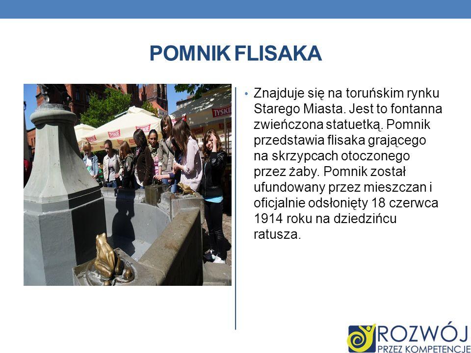 POMNIK FLISAKA Znajduje się na toruńskim rynku Starego Miasta. Jest to fontanna zwieńczona statuetką. Pomnik przedstawia flisaka grającego na skrzypca