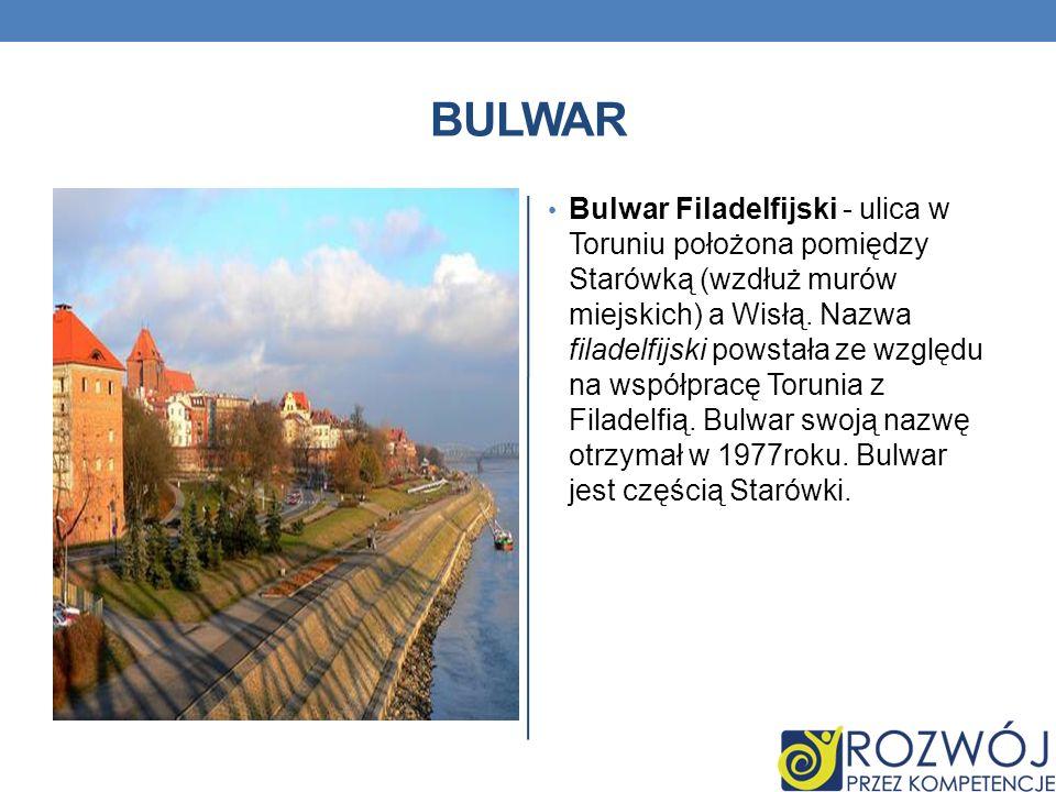 BULWAR Bulwar Filadelfijski - ulica w Toruniu położona pomiędzy Starówką (wzdłuż murów miejskich) a Wisłą. Nazwa filadelfijski powstała ze względu na