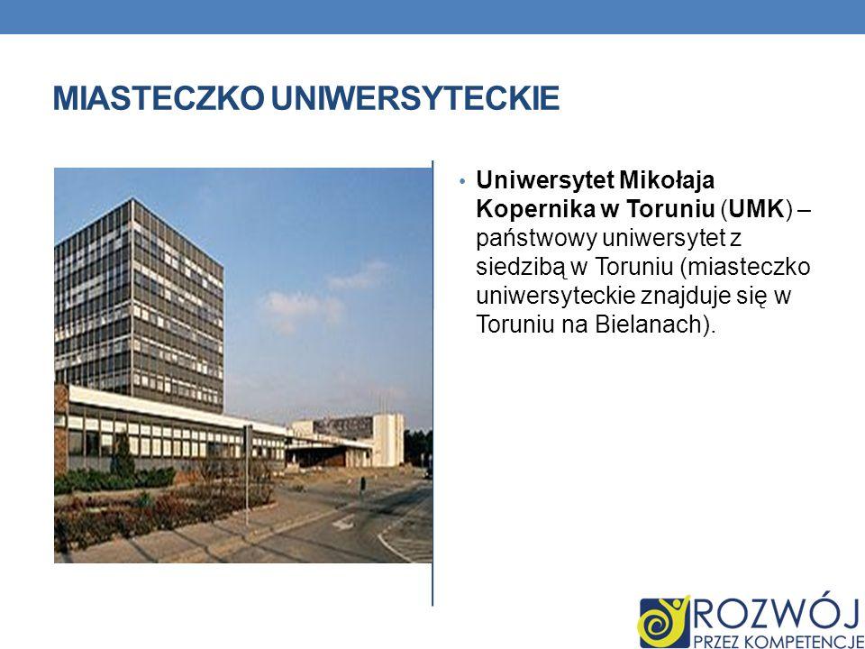 MIASTECZKO UNIWERSYTECKIE Uniwersytet Mikołaja Kopernika w Toruniu (UMK) – państwowy uniwersytet z siedzibą w Toruniu (miasteczko uniwersyteckie znajd