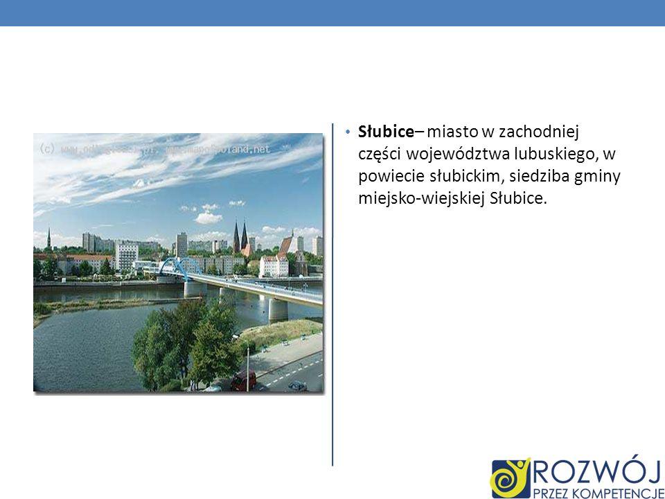 Słubice– miasto w zachodniej części województwa lubuskiego, w powiecie słubickim, siedziba gminy miejsko-wiejskiej Słubice.