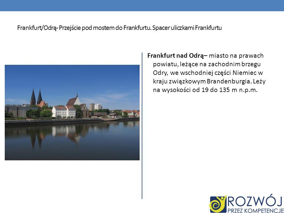 Frankfurt/Odrą- Przejście pod mostem do Frankfurtu. Spacer uliczkami Frankfurtu Frankfurt nad Odrą– miasto na prawach powiatu, leżące na zachodnim brz