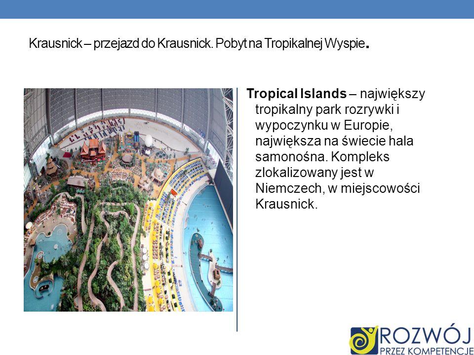 Krausnick – przejazd do Krausnick. Pobyt na Tropikalnej Wyspie. Tropical Islands – największy tropikalny park rozrywki i wypoczynku w Europie, najwięk