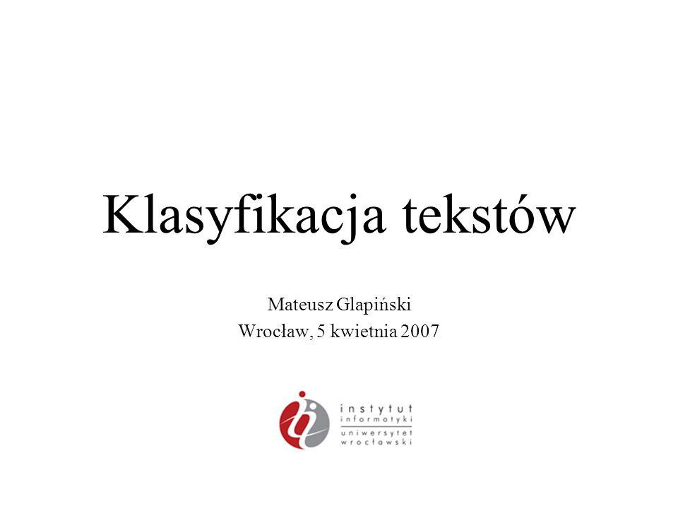 Klasyfikacja tekstów Mateusz Glapiński Wrocław, 5 kwietnia 2007