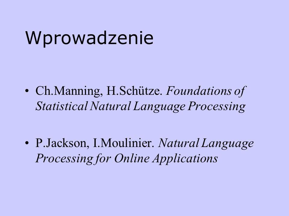 Wprowadzenie Ch.Manning, H.Schütze. Foundations of Statistical Natural Language Processing P.Jackson, I.Moulinier. Natural Language Processing for Onl