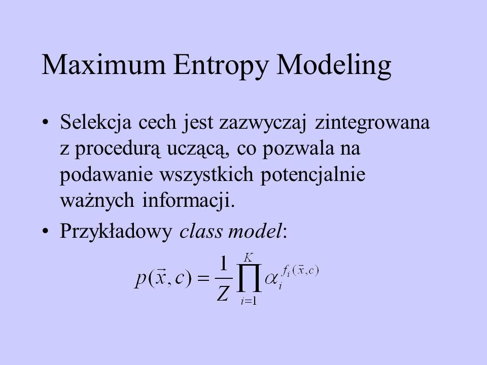 Maximum Entropy Modeling Selekcja cech jest zazwyczaj zintegrowana z procedurą uczącą, co pozwala na podawanie wszystkich potencjalnie ważnych informa