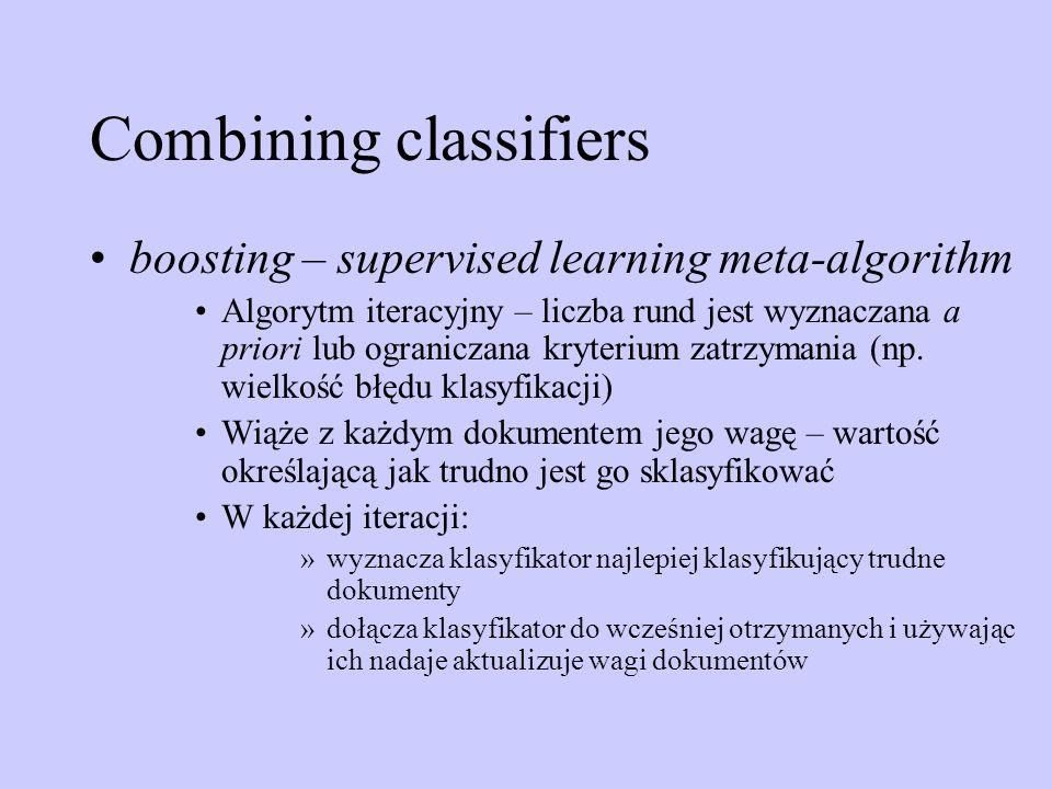 Combining classifiers boosting – supervised learning meta-algorithm Algorytm iteracyjny – liczba rund jest wyznaczana a priori lub ograniczana kryteri