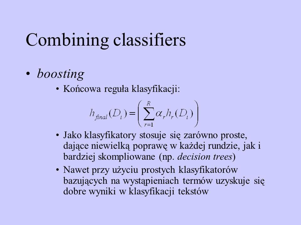 Combining classifiers boosting Końcowa reguła klasyfikacji: Jako klasyfikatory stosuje się zarówno proste, dające niewielką poprawę w każdej rundzie,