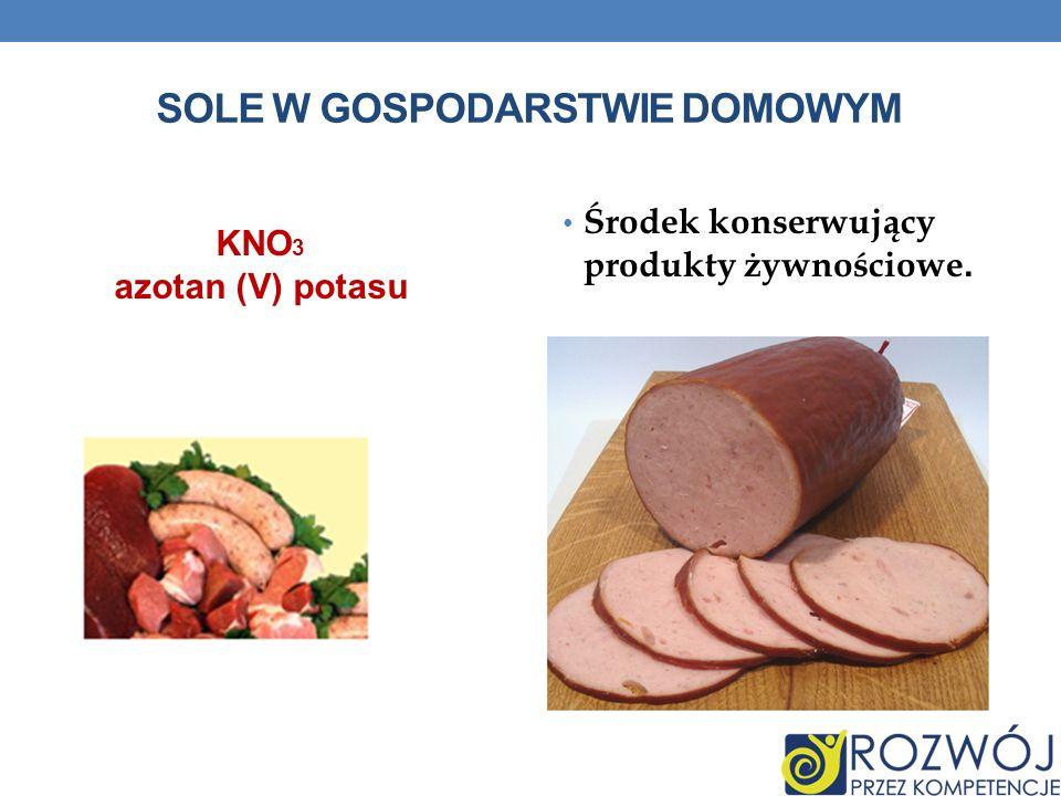 SOLE W GOSPODARSTWIE DOMOWYM KNO 3 azotan (V) potasu Środek konserwujący produkty żywnościowe.