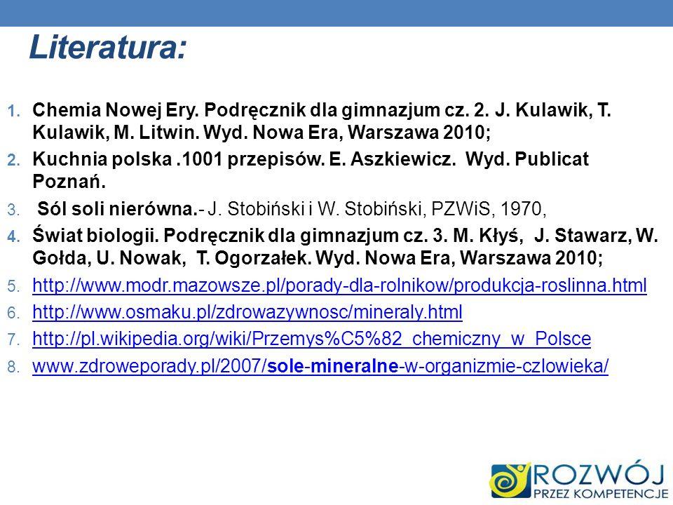 Literatura: 1. Chemia Nowej Ery. Podręcznik dla gimnazjum cz. 2. J. Kulawik, T. Kulawik, M. Litwin. Wyd. Nowa Era, Warszawa 2010; 2. Kuchnia polska.10