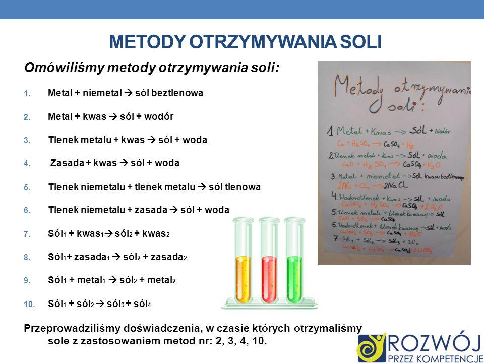 METODY OTRZYMYWANIA SOLI Omówiliśmy metody otrzymywania soli: 1. Metal + niemetal sól beztlenowa 2. Metal + kwas sól + wodór 3. Tlenek metalu + kwas s