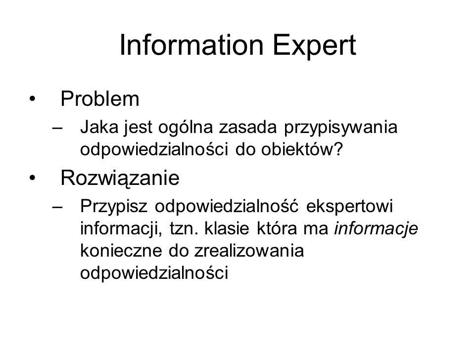 Information Expert Problem –Jaka jest ogólna zasada przypisywania odpowiedzialności do obiektów.