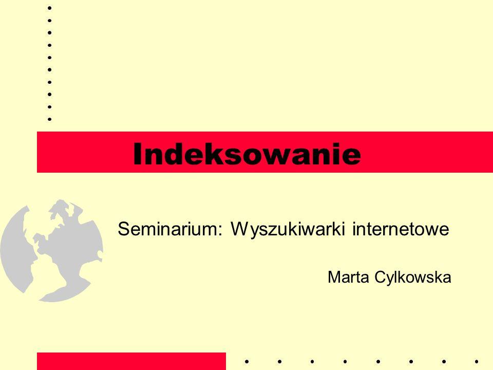 Indeksowanie Cel: usprawnienie wyszukiwania Chcemy odpowiadać na pytania: –czy dany term jest w dokumencie.